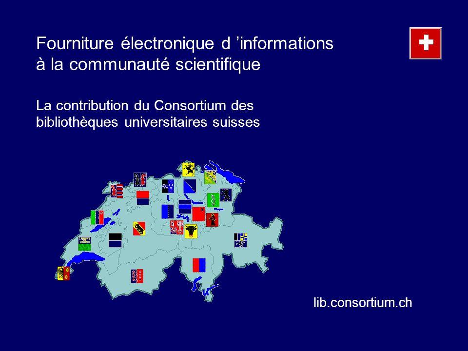 Fourniture électronique d informations à la communauté scientifique La contribution du Consortium des bibliothèques universitaires suisses lib.consortium.ch