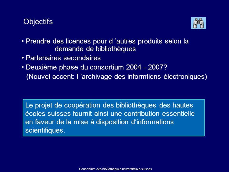 Prendre des licences pour d autres produits selon la demande de bibliothèques Partenaires secondaires Deuxième phase du consortium 2004 - 2007.
