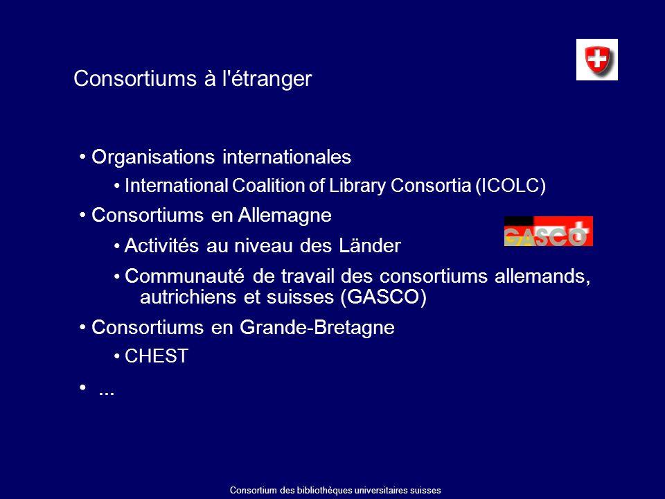 Consortiums à l étranger Organisations internationales International Coalition of Library Consortia (ICOLC) Consortiums en Allemagne Activités au niveau des Länder Communauté de travail des consortiums allemands, autrichiens et suisses (GASCO) Consortiums en Grande-Bretagne CHEST...
