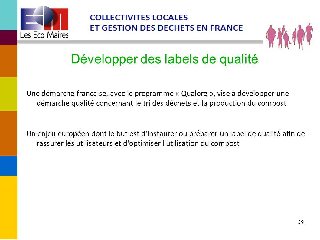 29 Développer des labels de qualité Une démarche française, avec le programme « Qualorg », vise à développer une démarche qualité concernant le tri de
