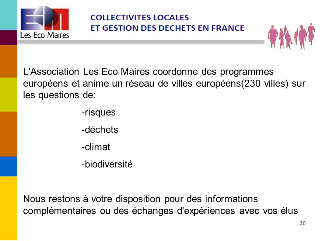 30 L'Association Les Eco Maires coordonne des programmes européens et anime un réseau de villes européens(230 villes) sur les questions de: -risques -