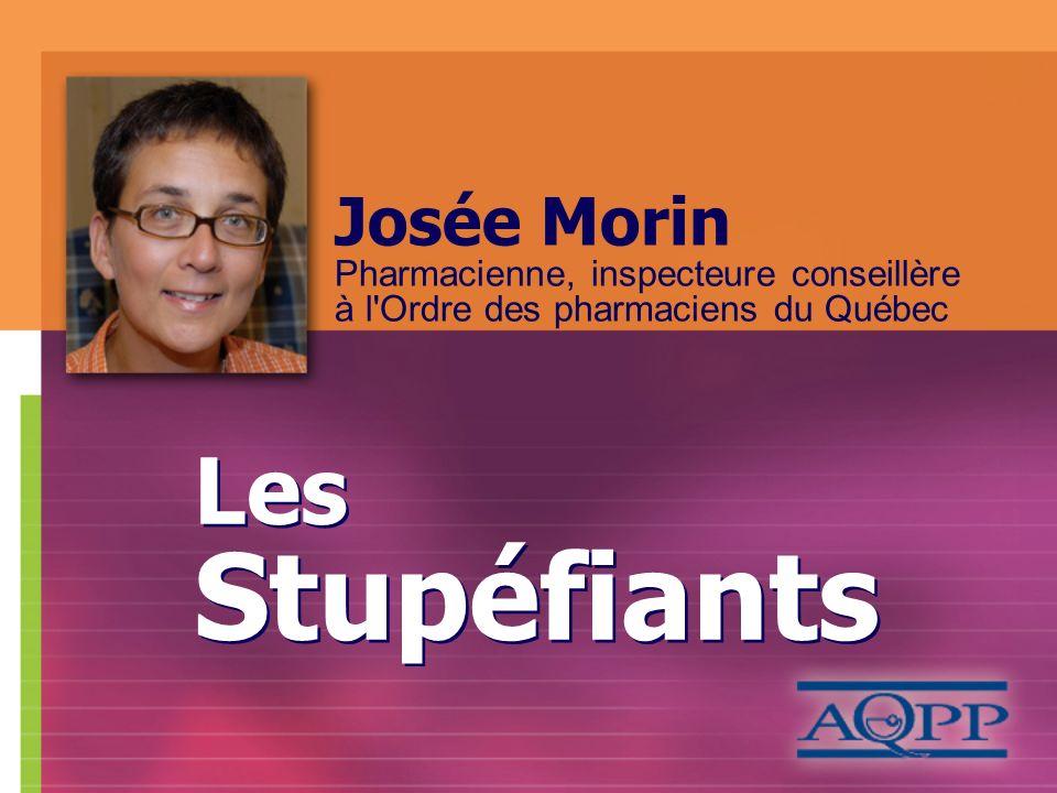 Josée Morin Pharmacienne, inspecteure conseillère à l'Ordre des pharmaciens du Québec Les Stupéfiants