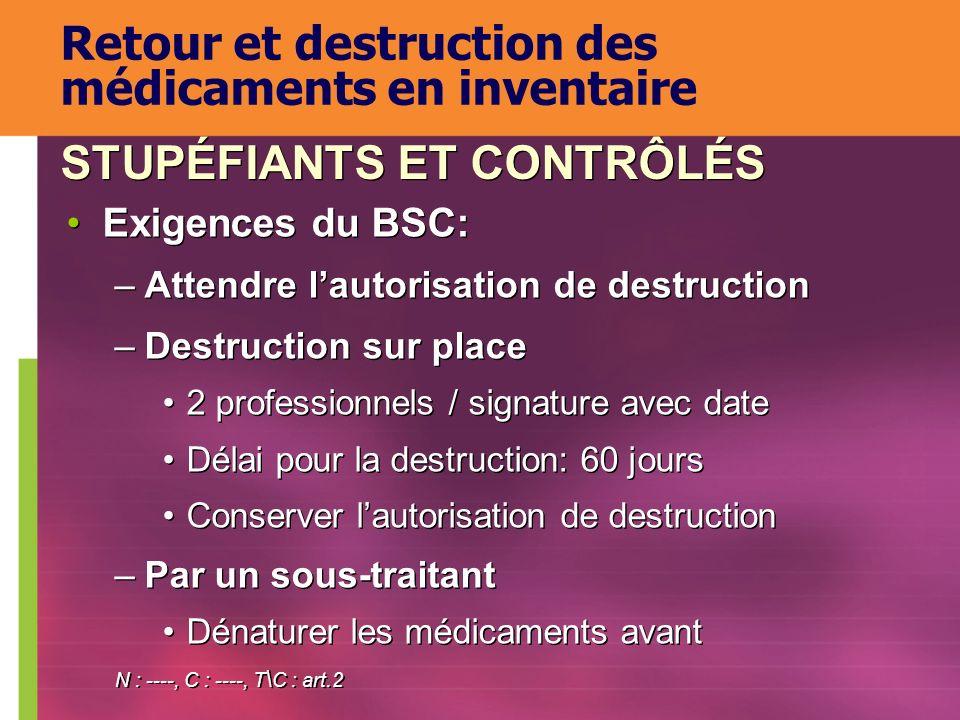 Exigences du BSC: –Attendre lautorisation de destruction –Destruction sur place 2 professionnels / signature avec date Délai pour la destruction: 60 j