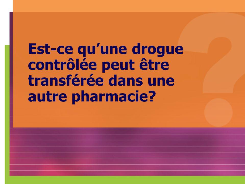 Est-ce quune drogue contrôlée peut être transférée dans une autre pharmacie?