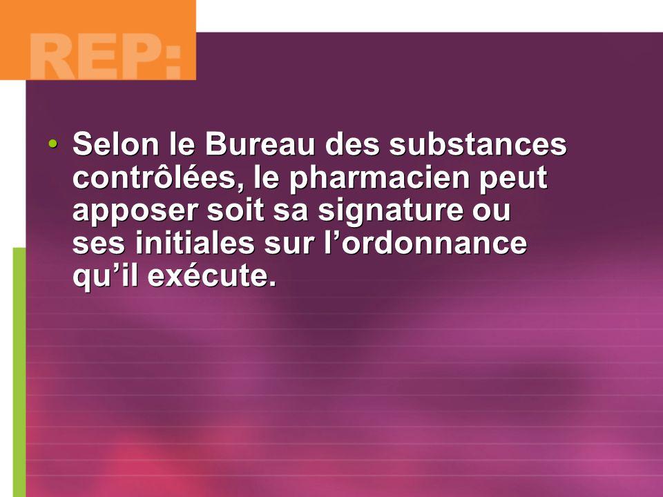 Selon le Bureau des substances contrôlées, le pharmacien peut apposer soit sa signature ou ses initiales sur lordonnance quil exécute.