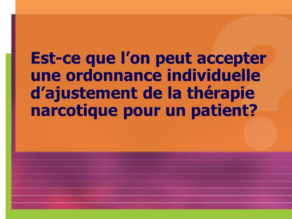 Est-ce que lon peut accepter une ordonnance individuelle dajustement de la thérapie narcotique pour un patient?