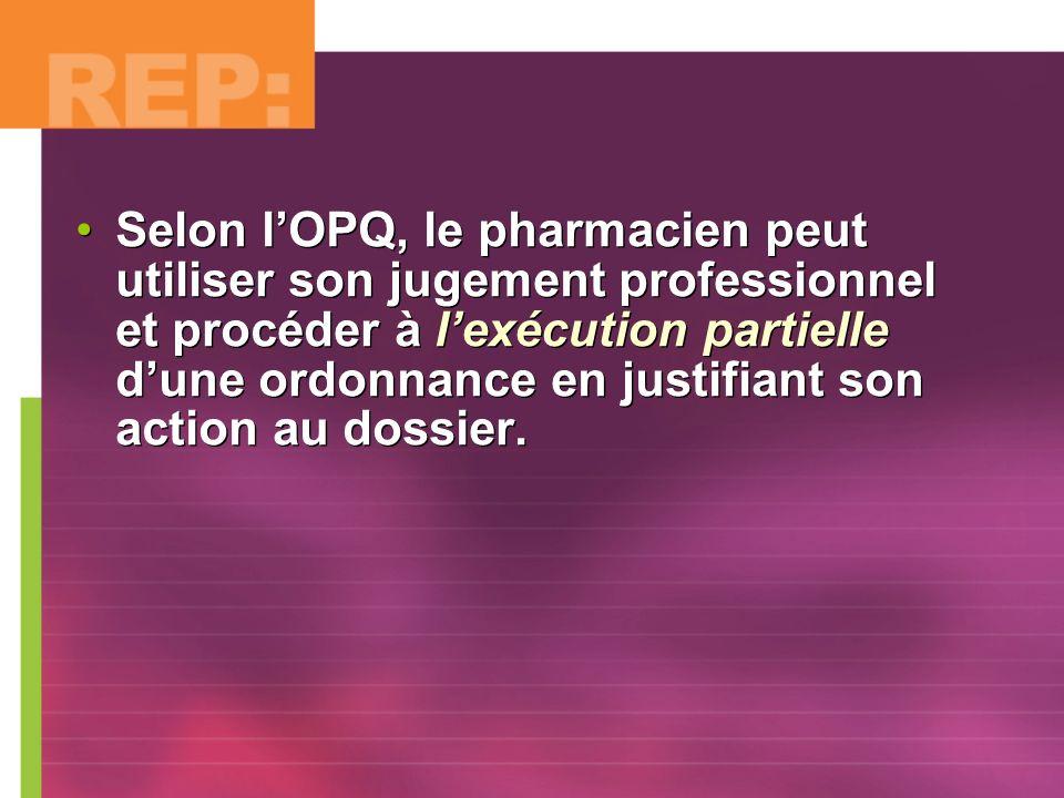 Selon lOPQ, le pharmacien peut utiliser son jugement professionnel et procéder à lexécution partielle dune ordonnance en justifiant son action au doss