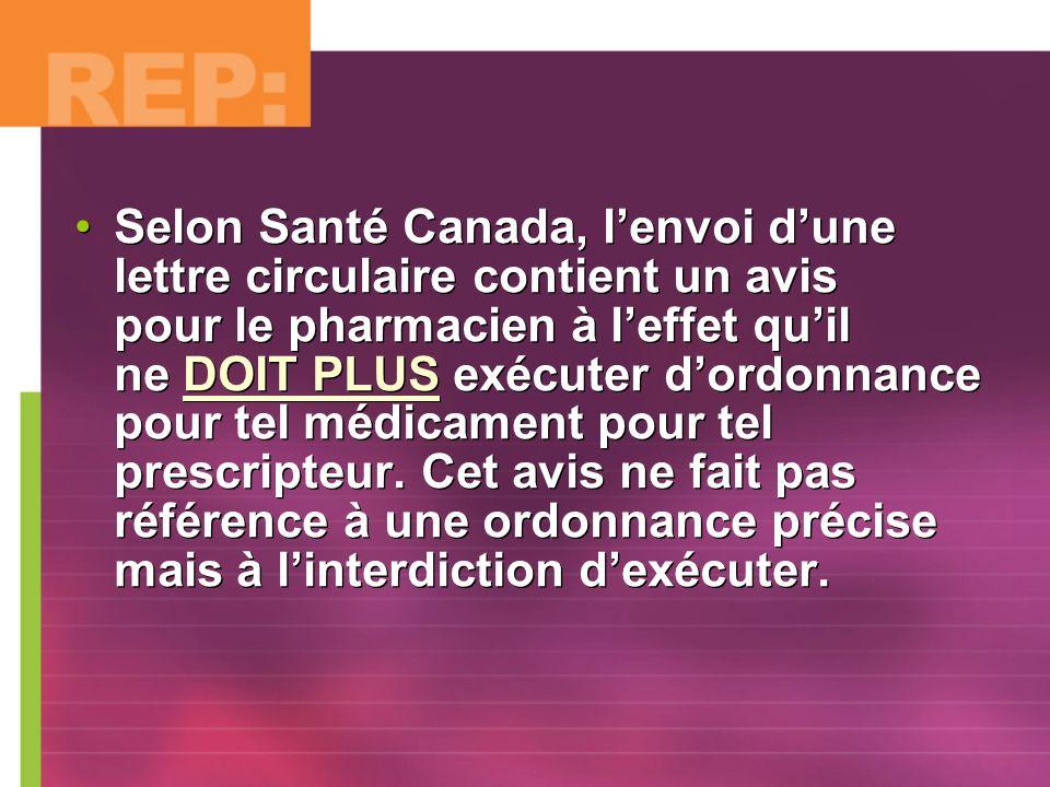 Selon Santé Canada, lenvoi dune lettre circulaire contient un avis pour le pharmacien à leffet quil ne DOIT PLUS exécuter dordonnance pour tel médicam