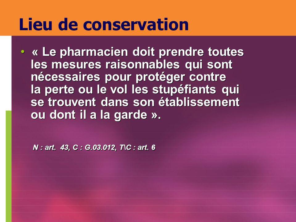 Lieu de conservation « Le pharmacien doit prendre toutes les mesures raisonnables qui sont nécessaires pour protéger contre la perte ou le vol les stu