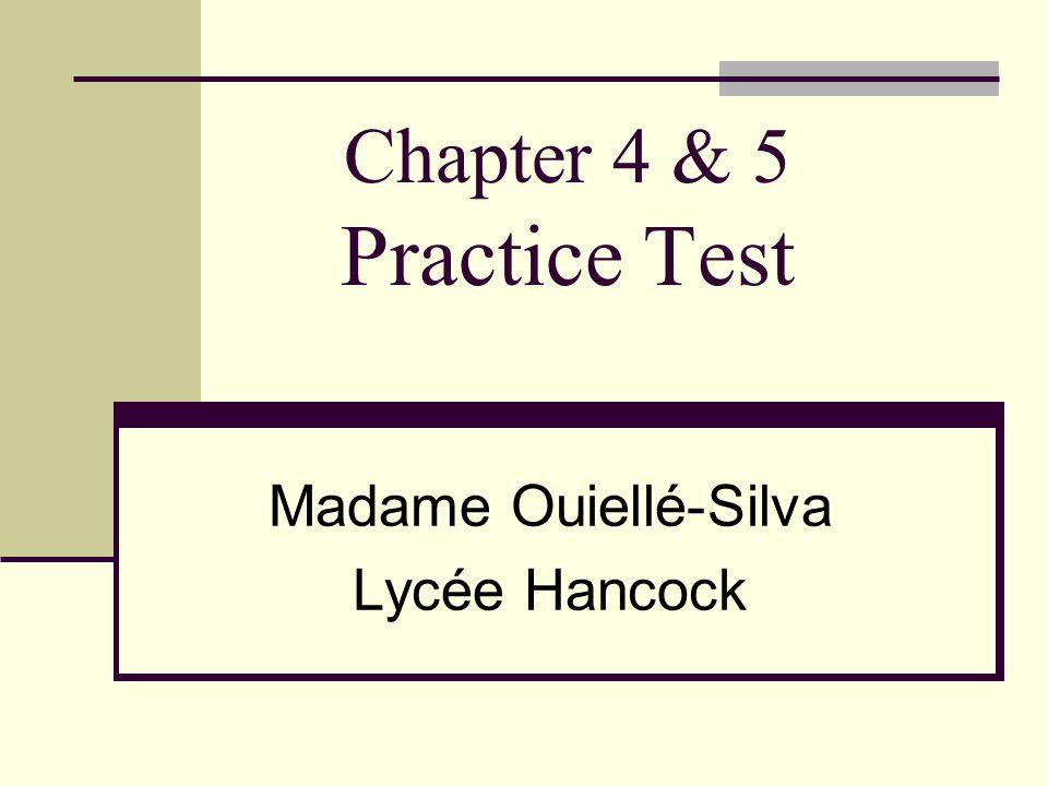 Chapter 4 & 5 Practice Test Madame Ouiellé-Silva Lycée Hancock