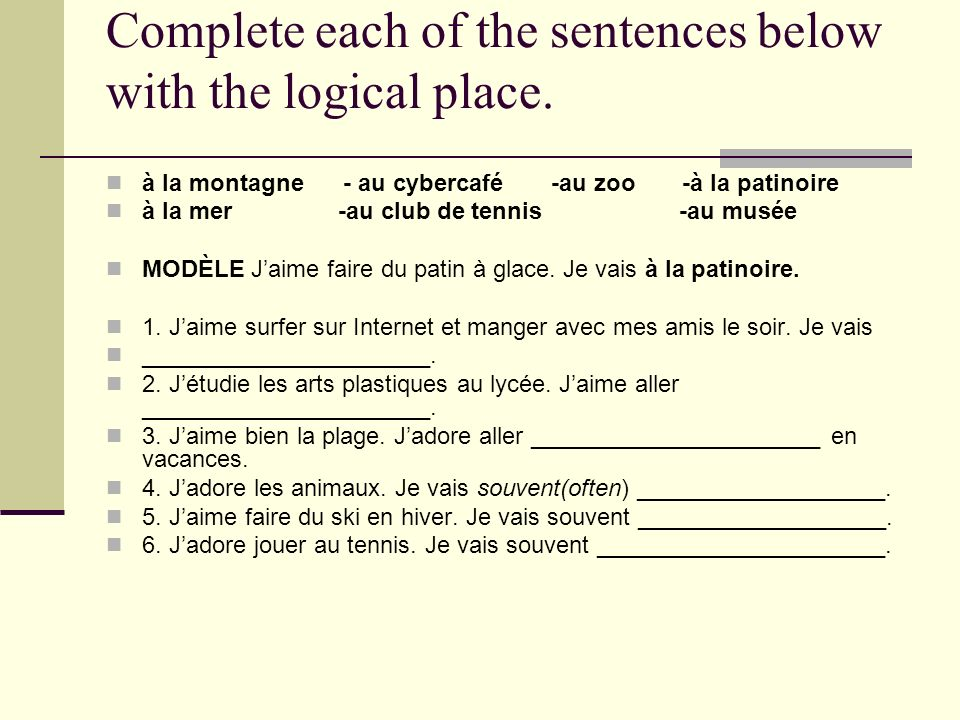 Complete each of the sentences below with the logical place. à la montagne - au cybercafé -au zoo -à la patinoire à la mer -au club de tennis -au musé
