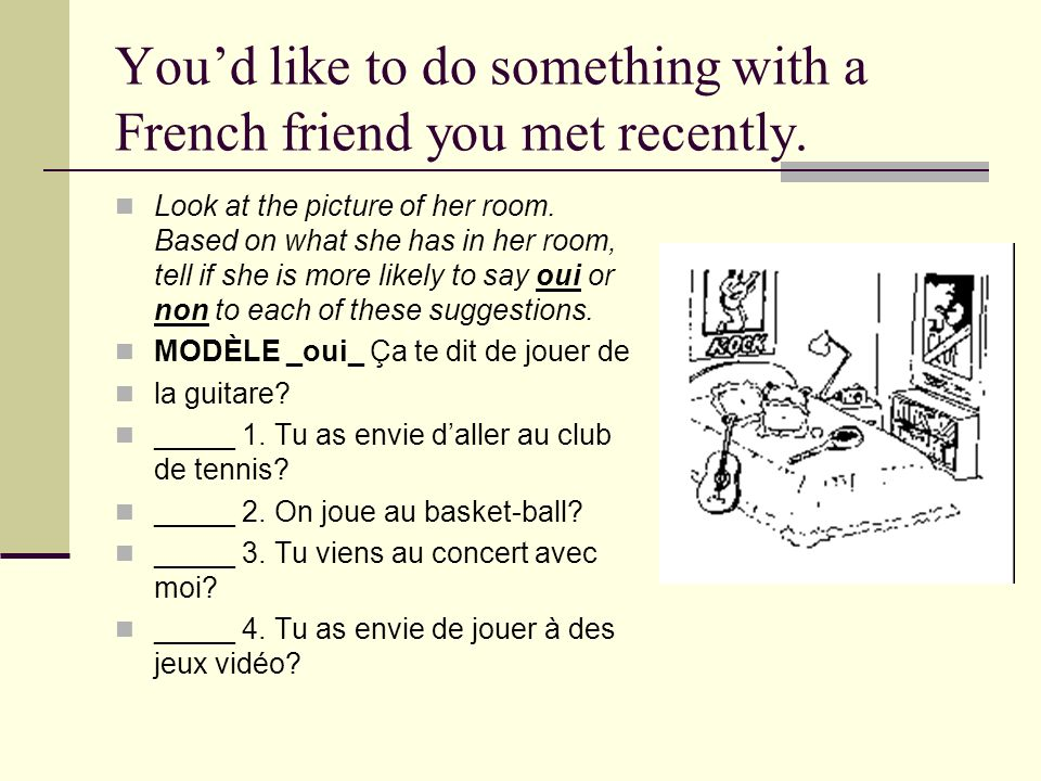 Youd like to do something with a French friend you met recently.