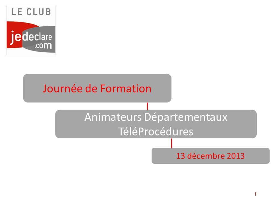 1 Journée de Formation Animateurs Départementaux TéléProcédures 13 décembre 2013