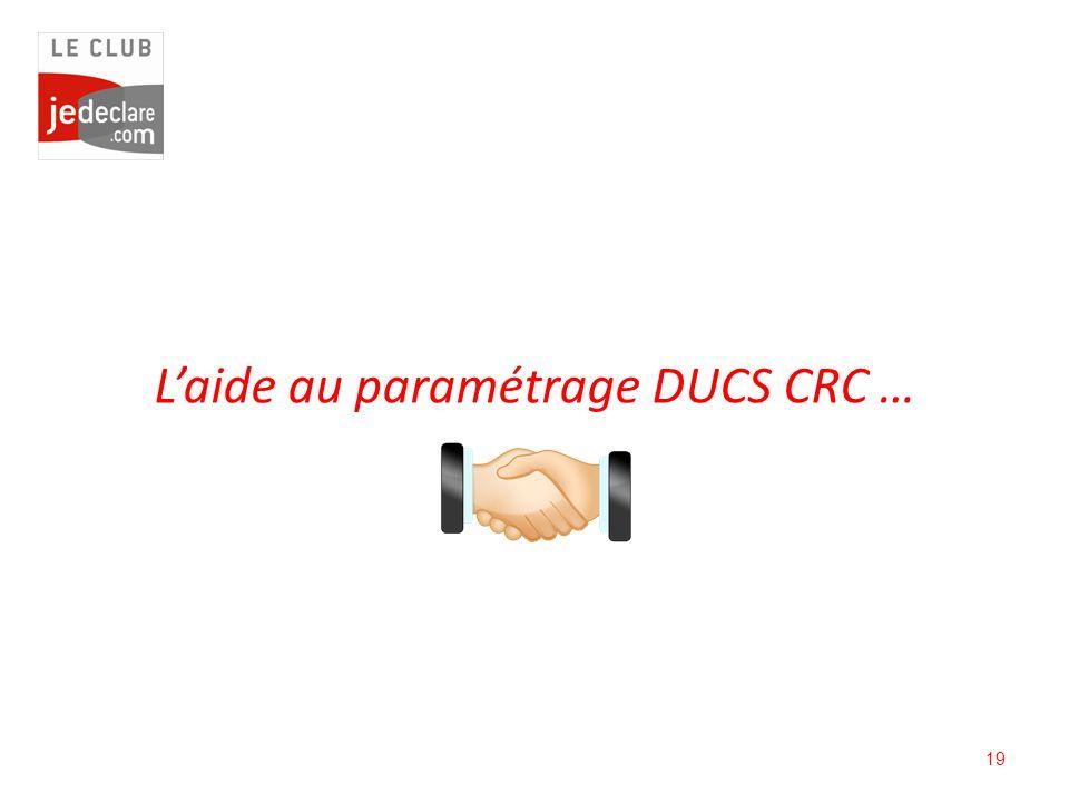 19 Laide au paramétrage DUCS CRC …