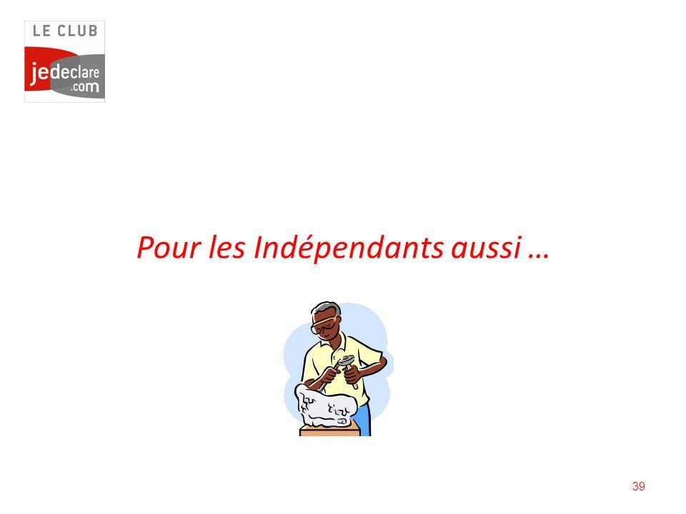 39 Pour les Indépendants aussi …