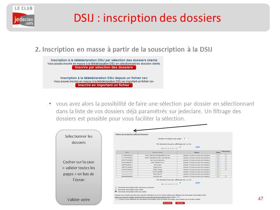 47 2. Inscription en masse à partir de la souscription à la DSIJ vous avez alors la possibilité de faire une sélection par dossier en sélectionnant da