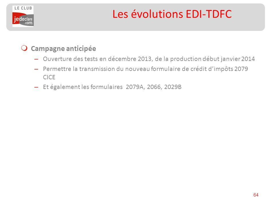 64 Les évolutions EDI-TDFC Campagne anticipée – Ouverture des tests en décembre 2013, de la production début janvier 2014 – Permettre la transmission