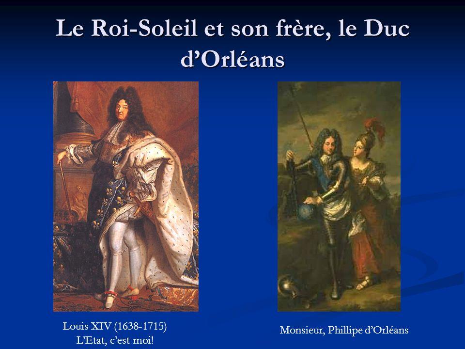 Le Roi-Soleil et son frère, le Duc dOrléans Louis XIV (1638-1715) LEtat, cest moi! Monsieur, Phillipe dOrléans