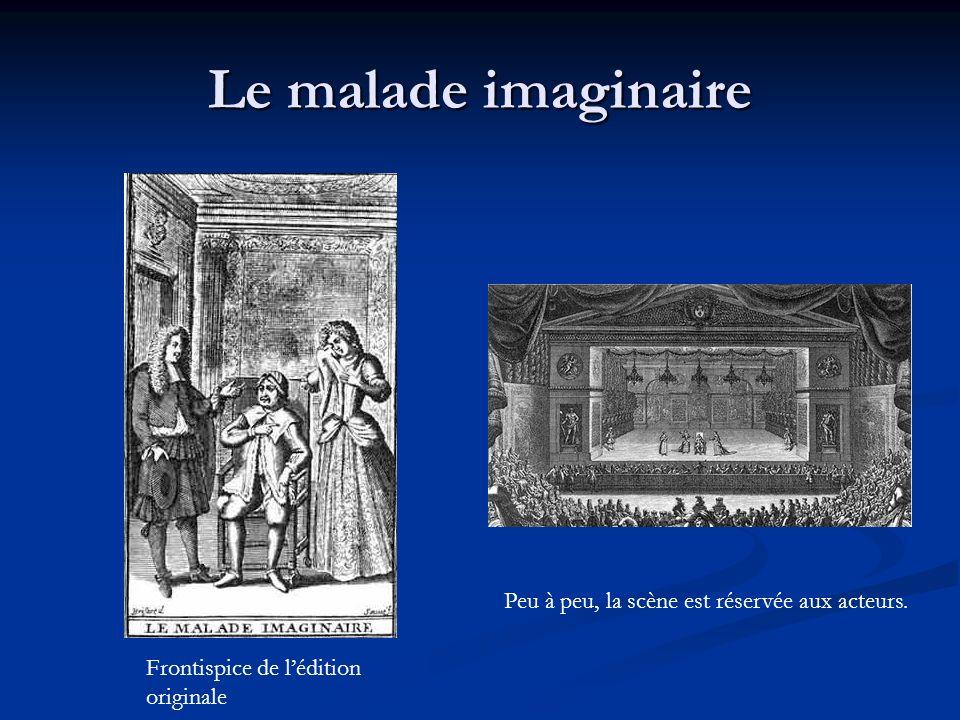 Le malade imaginaire Peu à peu, la scène est réservée aux acteurs. Frontispice de lédition originale