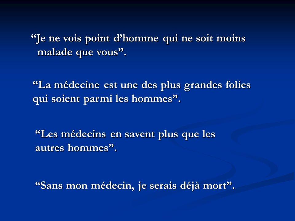 Molière est un arrogant.Les médecins aiment les discours, mais ils ne savent pas guérir.