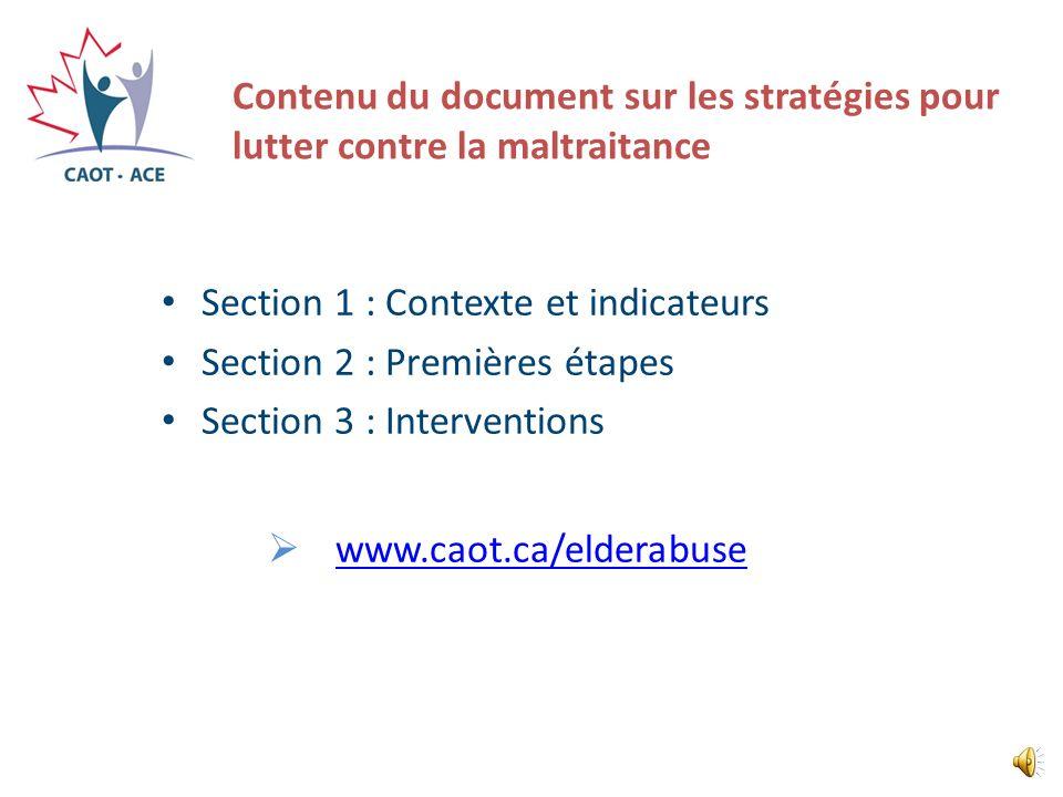 Contenu du document sur les stratégies pour lutter contre la maltraitance Section 1 : Contexte et indicateurs Section 2 : Premières étapes Section 3 : Interventions www.caot.ca/elderabuse