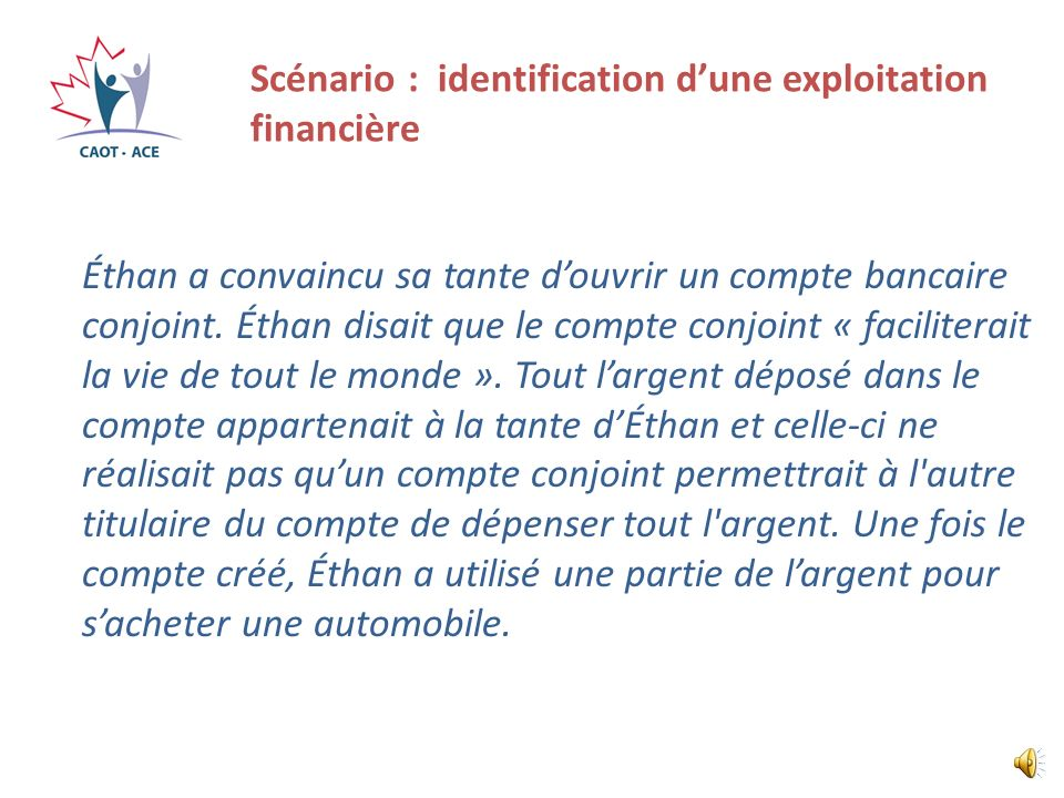 Scénario : identification dune exploitation financière Éthan a convaincu sa tante douvrir un compte bancaire conjoint.