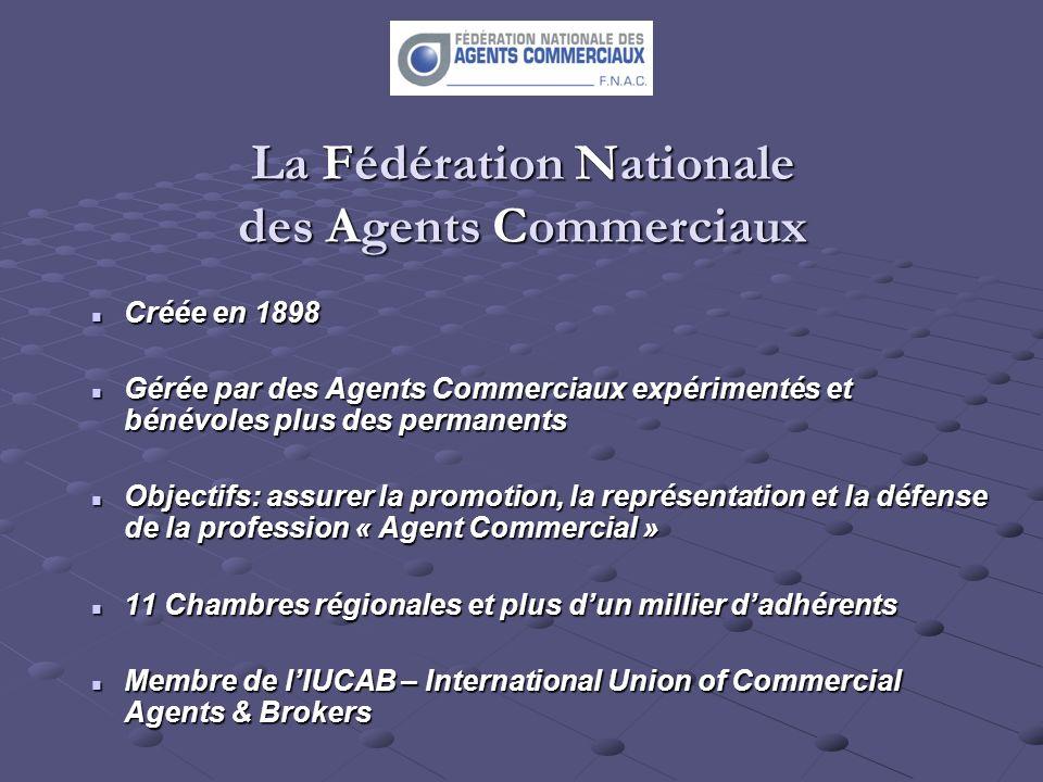 La Fédération Nationale des Agents Commerciaux Créée en 1898 Créée en 1898 Gérée par des Agents Commerciaux expérimentés et bénévoles plus des permane