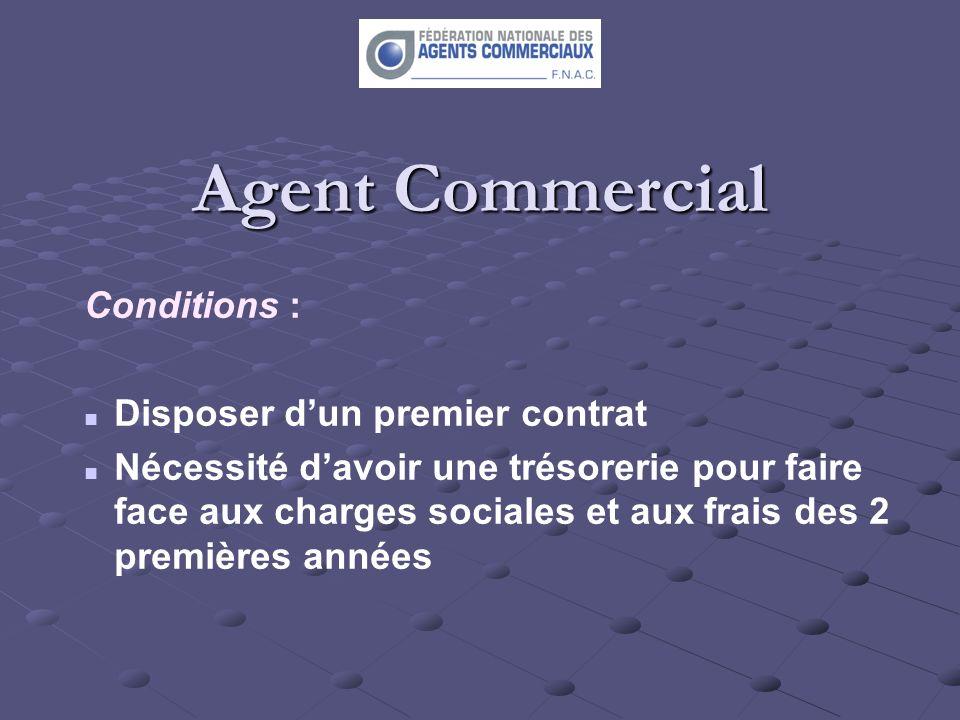 Agent Commercial Conditions : Disposer dun premier contrat Nécessité davoir une trésorerie pour faire face aux charges sociales et aux frais des 2 pre