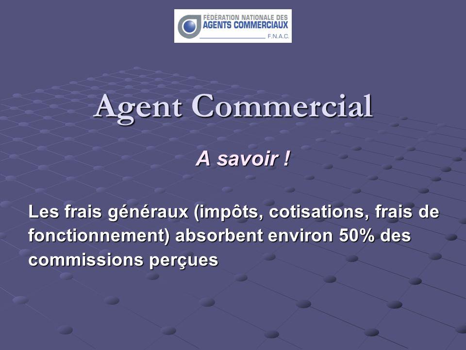 Agent Commercial A savoir ! Les frais généraux (impôts, cotisations, frais de fonctionnement) absorbent environ 50% des commissions perçues