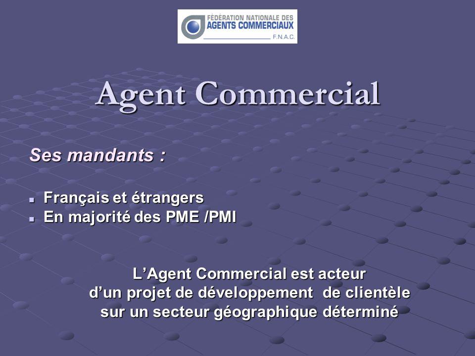 Agent Commercial Ses mandants : Français et étrangers Français et étrangers En majorité des PME /PMI En majorité des PME /PMI LAgent Commercial est ac