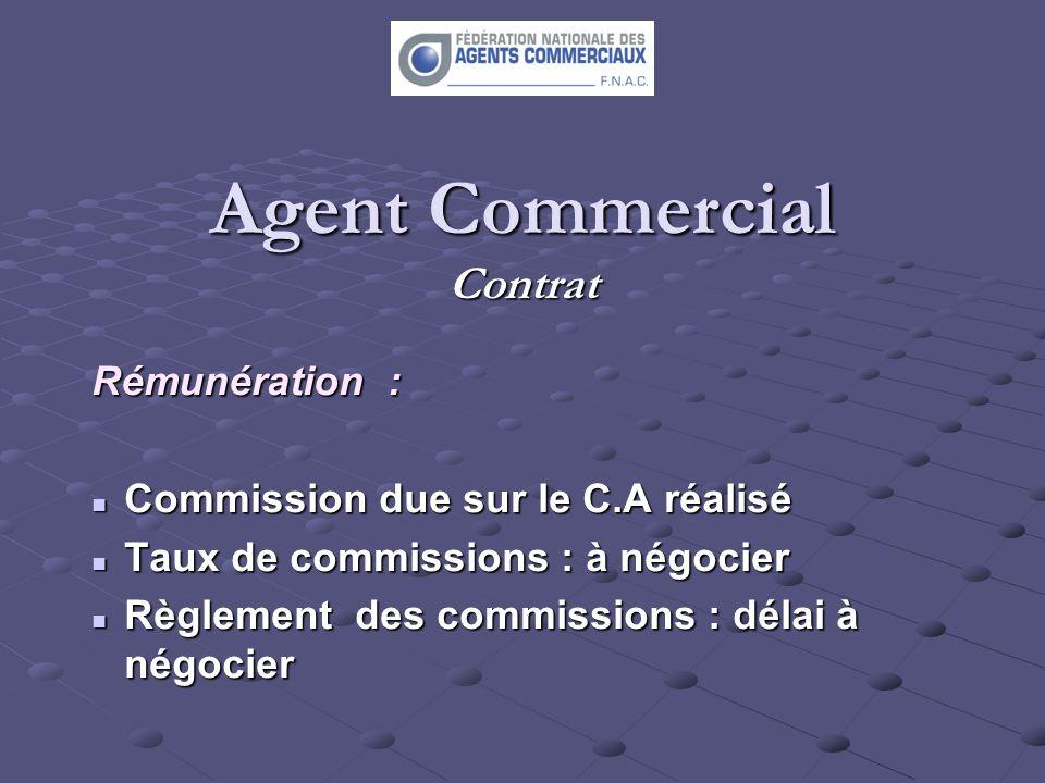 Agent Commercial Contrat Rémunération : Commission due sur le C.A réalisé Commission due sur le C.A réalisé Taux de commissions : à négocier Taux de c