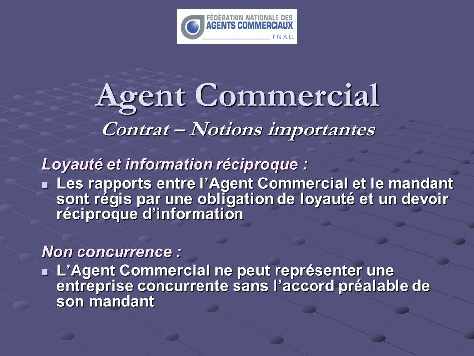 Agent Commercial Contrat – Notions importantes Loyauté et information réciproque : Les rapports entre lAgent Commercial et le mandant sont régis par u