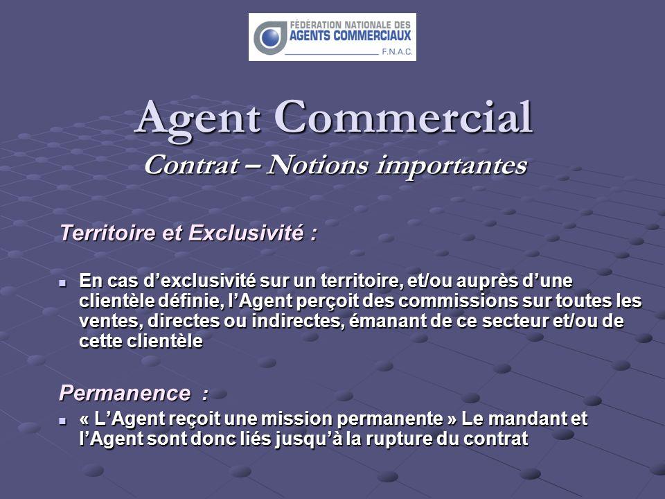 Agent Commercial Contrat – Notions importantes Territoire et Exclusivité : En cas dexclusivité sur un territoire, et/ou auprès dune clientèle définie,