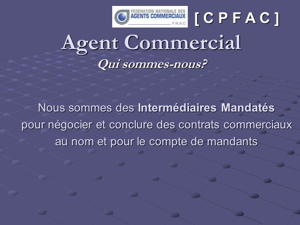 Agent Commercial Qui sommes-nous? Nous sommes des Intermédiaires Mandatés pour négocier et conclure des contrats commerciaux au nom et pour le compte