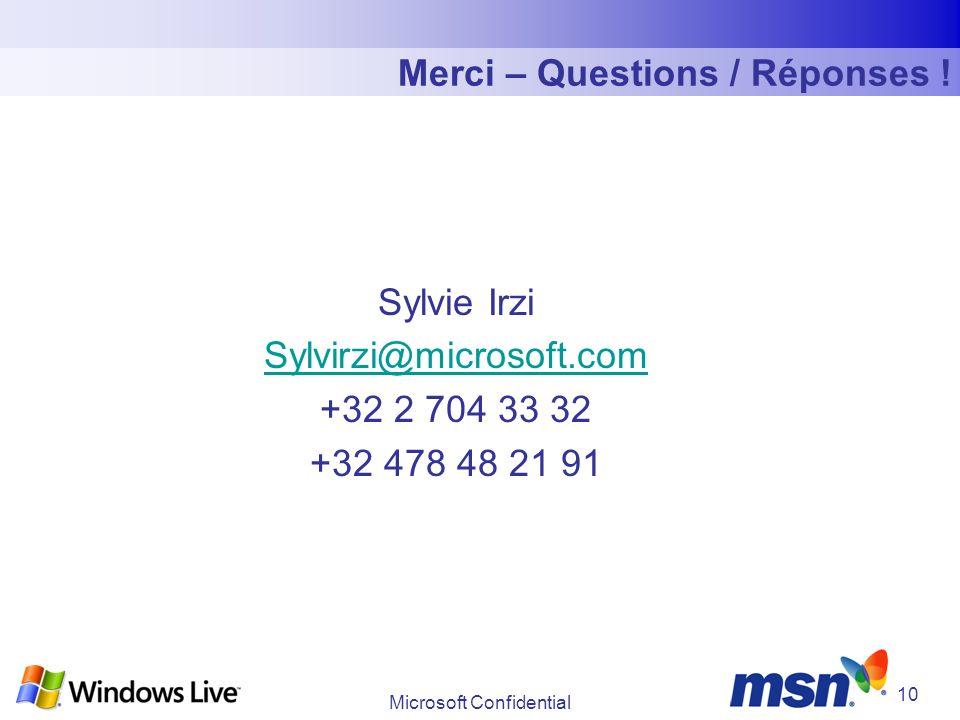 Microsoft Confidential 10 Merci – Questions / Réponses ! Sylvie Irzi Sylvirzi@microsoft.com +32 2 704 33 32 +32 478 48 21 91