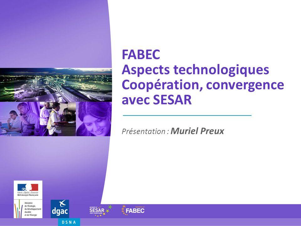 FABEC Aspects technologiques Coopération, convergence avec SESAR Présentation : Muriel Preux