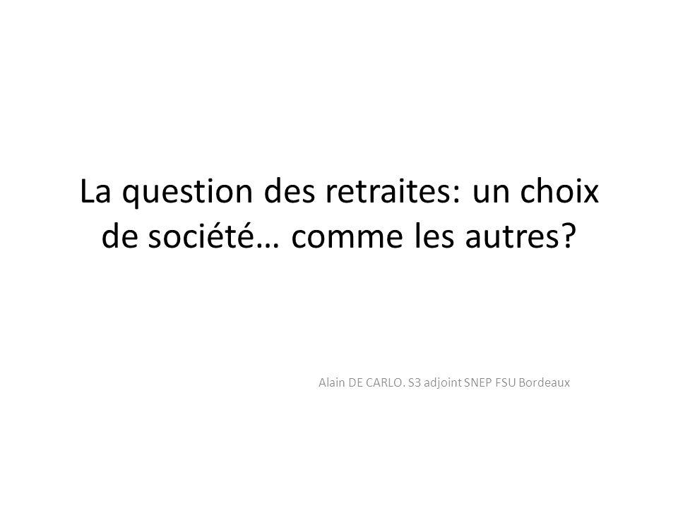 La question des retraites: un choix de société… comme les autres? Alain DE CARLO. S3 adjoint SNEP FSU Bordeaux