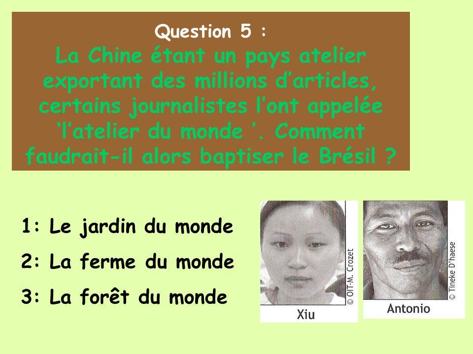 Question 5 : La Chine étant un pays atelier exportant des millions darticles, certains journalistes lont appelée latelier du monde.