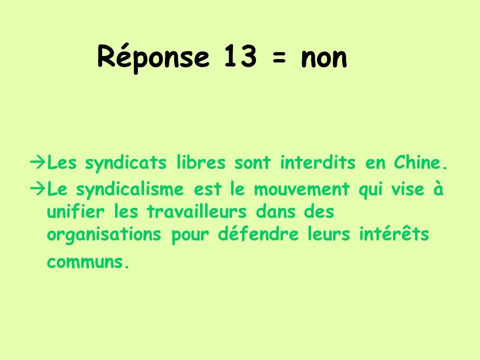 Réponse 13 = non Les syndicats libres sont interdits en Chine. Le syndicalisme est le mouvement qui vise à unifier les travailleurs dans des organisat
