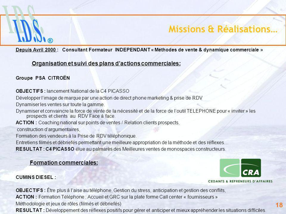 ® 18 Missions & Réalisations… Depuis Avril 2000 : Consultant Formateur INDEPENDANT « Méthodes de vente & dynamique commerciale » Organisation et suivi