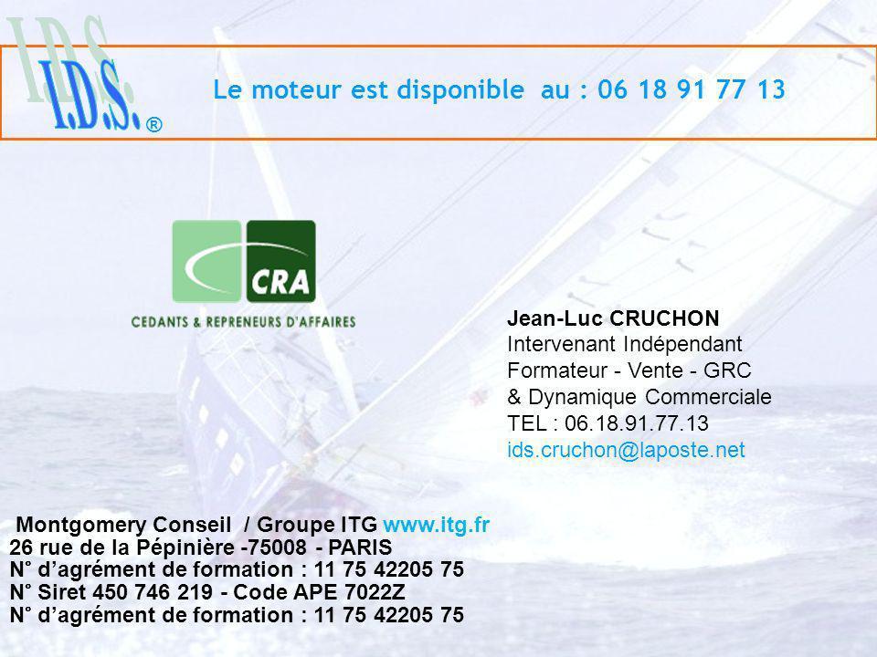 ® Le moteur est disponible au : 06 18 91 77 13 Jean-Luc CRUCHON Intervenant Indépendant Formateur - Vente - GRC & Dynamique Commerciale TEL : 06.18.91