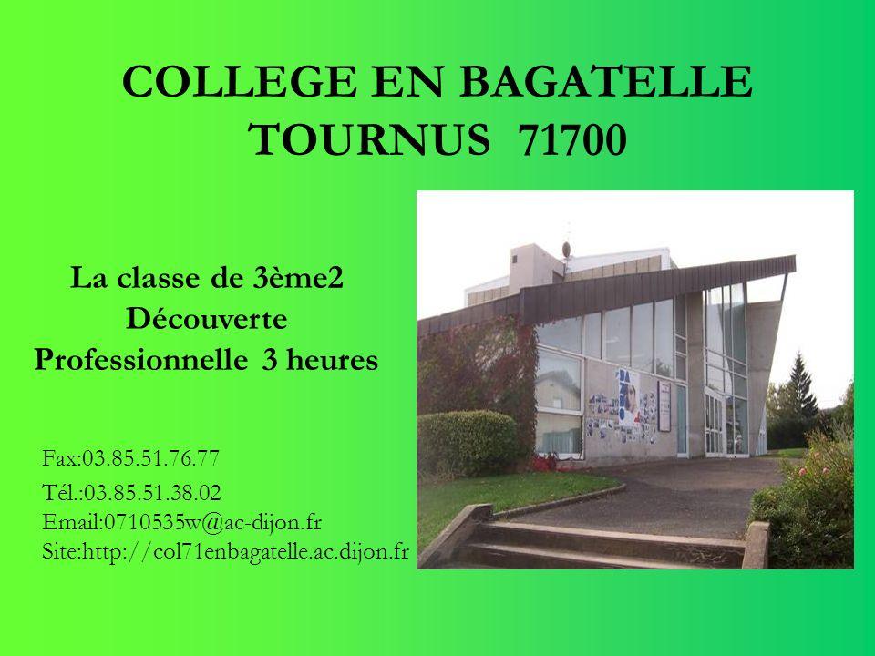 COLLEGE EN BAGATELLE TOURNUS 71700 Fax:03.85.51.76.77 Tél.:03.85.51.38.02 Email:0710535w@ac-dijon.fr Site:http://col71enbagatelle.ac.dijon.fr La class