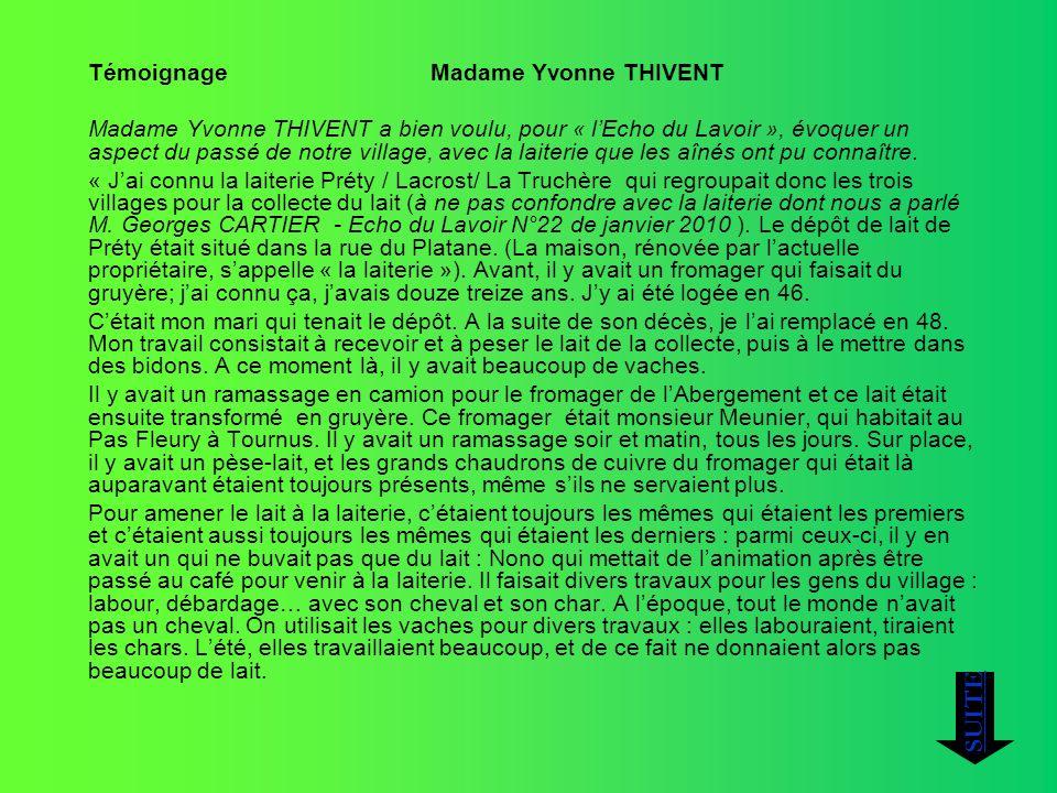 Témoignage Madame Yvonne THIVENT Madame Yvonne THIVENT a bien voulu, pour « lEcho du Lavoir », évoquer un aspect du passé de notre village, avec la la