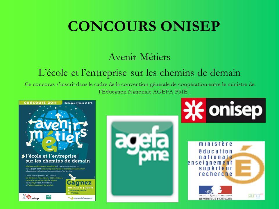 CONCOURS ONISEP Avenir Métiers Lécole et lentreprise sur les chemins de demain Ce concours sinscrit dans le cadre de la convention générale de coopéra