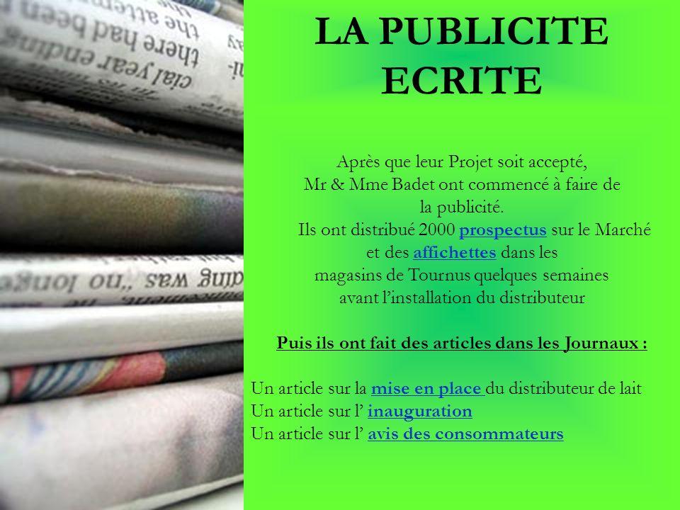 LA PUBLICITE ECRITE Après que leur Projet soit accepté, Mr & Mme Badet ont commencé à faire de la publicité. Ils ont distribué 2000 prospectus sur le