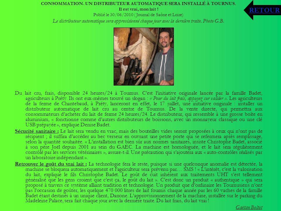 CONSOMMATION. UN DISTRIBUTEUR AUTOMATIQUE SERA INSTALLÉ À TOURNUS. Il est vrai, mon lait ! Publié le 30/06/2010 ( Journal de Saône et Loire) Le distri