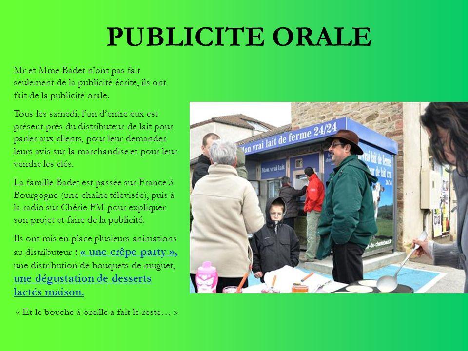 Mr et Mme Badet nont pas fait seulement de la publicité écrite, ils ont fait de la publicité orale. Tous les samedi, lun dentre eux est présent près d