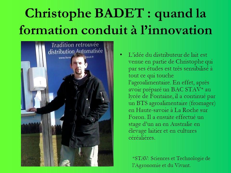 Christophe BADET : quand la formation conduit à linnovation Lidée du distributeur de lait est venue en partie de Christophe qui par ses études est trè