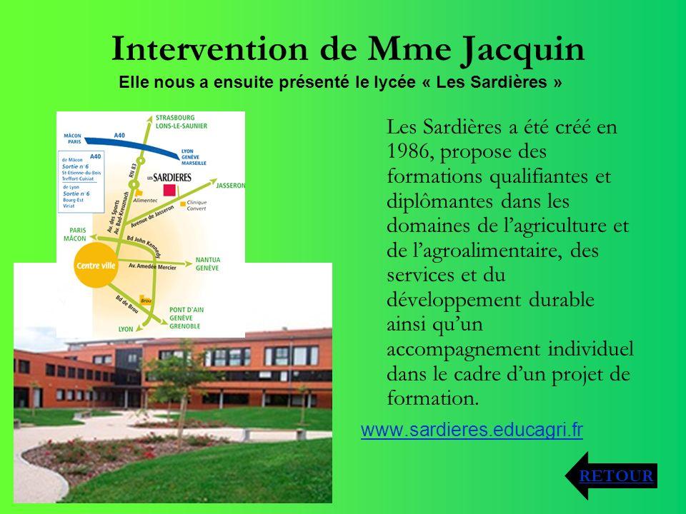 Intervention de Mme Jacquin Les Sardières a été créé en 1986, propose des formations qualifiantes et diplômantes dans les domaines de lagriculture et