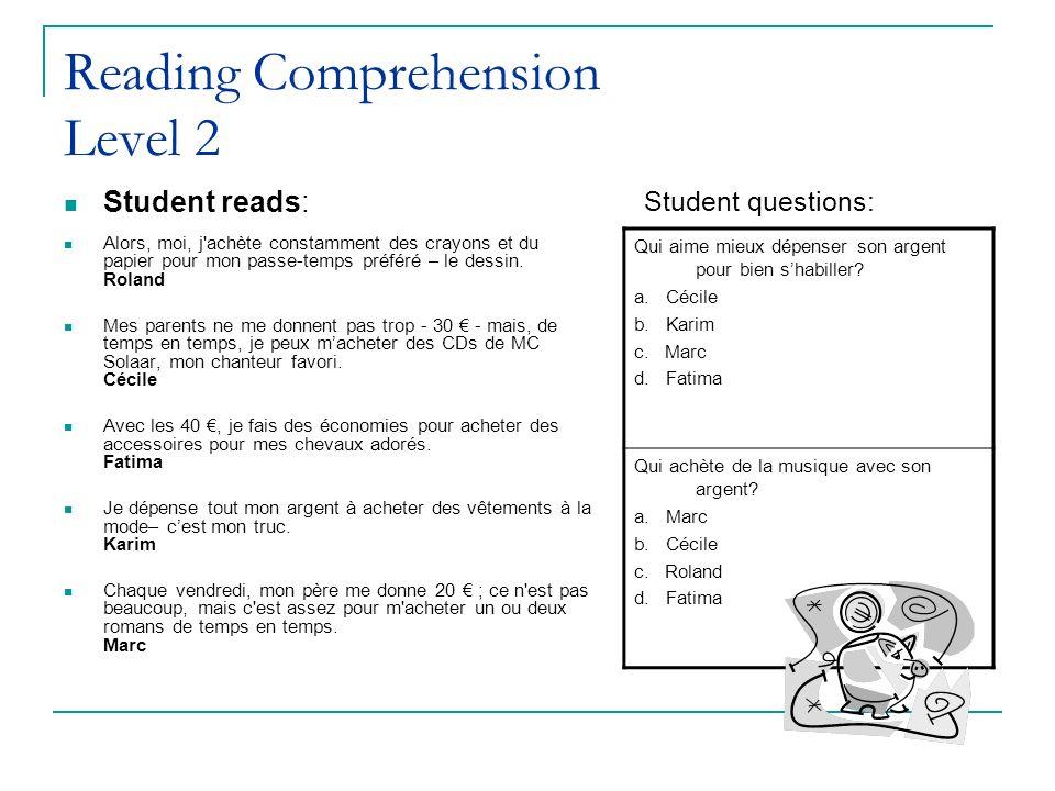 Reading Comprehension Level 2 Student reads: Alors, moi, j achète constamment des crayons et du papier pour mon passe-temps préféré – le dessin.